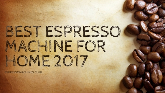Espresso machine reviews 2017